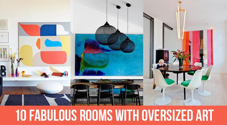 10 Fabulous Rooms with Oversized Art Design